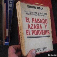 Libros de segunda mano: EL PASADO, AZAÑA Y EL PORVENIR POR EMILIO MOLA VIDAL. 1934. LAS TRAGEDIAS DE INSTITUCIONES MILITARES. Lote 140070146