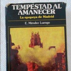 Libros de segunda mano: TEMPESTAD AL AMANECER. LA EPOPEYA DE MADRID. E. MENDEZ LUENGO. DEDICADO POR EL AUTOR. TAPA DURA CON . Lote 140082726