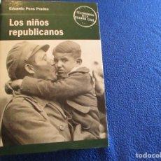 Libros de segunda mano: LOS NIÑOS REPUBLICANOS EDUARDO PONS PRADES EDITORIAL RBA. 2005. Lote 140619506