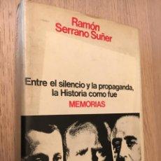 Libros de segunda mano: ENTRE EL SILENCIO Y LA PROPAGANDA, LA HISTORIA COMO FUE. MEMORIAS. RAMON SERRANO SUÑER. 1977 . Lote 140697414