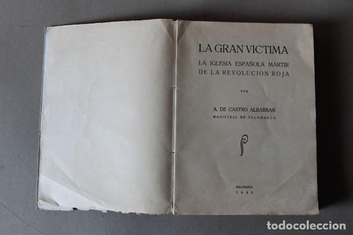 Libros de segunda mano: LA GRAN VICTIMA, LA IGLESIA ESPAÑOLA MARTIR DE LA REVOLUCION ROJA. CASTRO ALBARRAN - 1940 - Foto 2 - 141651206