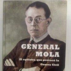 Libros de segunda mano: GENERAL MOLA. EL EGÓLATRA QUE PROVOCÓ LA GUERRA CIVIL- CARLOS BLANCO ESCOLÁ. Lote 142209210