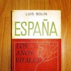 Libros de segunda mano: BOLÍN, LUIS. ESPAÑA : LOS AÑOS VITALES / PRÓLOGO DE SIR ARTHUR BRYANT. Lote 142234786