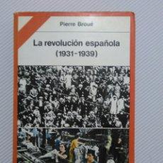Libros de segunda mano: LA REVOLUCIÓN ESPAÑOLA. (1931 - 1939) PIERRE BROUÉ. Lote 143063846