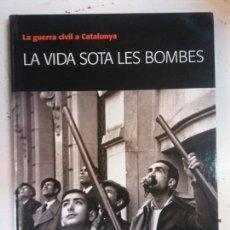 Libros de segunda mano: BJS. LA VIDA SOTA LES BOMBES. LA GUERRA CIVIL ESPAÑOLA. EDT. EL PERIODICO. . Lote 143300214