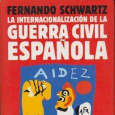 Libros de segunda mano: LA INTERNACIONALIZACION DE LA GUERRA CIVIL ESPAÑOLA - SCHWARTZ, FERNANDO - A-GCV-2091. Lote 143327678