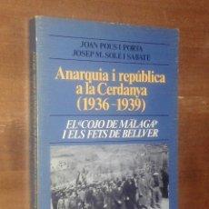 Libros de segunda mano: J. POUS I PORIA, J.M. SOLÉ I SABATÉ - ANARQUIA I REPÚBLICA A LA CERDANYA. ELS FETS DE BELLVER. Lote 143336038