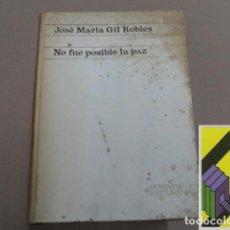 Libros de segunda mano: GIL ROBLES, JOSÉ MARÍA: NO FUE POSIBLE LA PAZ. Lote 143589126