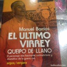 Libros de segunda mano: EL ÚLTIMO VIRREY QUEIPO DE LLANO MANUEL BARRIOS . Lote 143728878