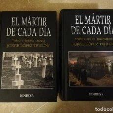 Libros de segunda mano: EL MARTIR DE CADA DIA (JORGE LOPEZ TEULON) TOMO I + TOMO II. Lote 143807978