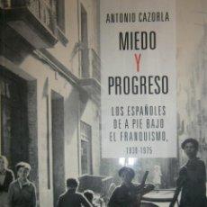 Libros de segunda mano: MIEDO Y PROGRESO LOS ESPAÑOLES DE A PIE BAJO EL FRANQUISMO 1939 1975 ANTONIO CAZORLA ALIANZA 2016. Lote 143904106