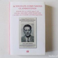 Libros de segunda mano: LIBRERIA GHOTICA. ACTIVITATS COMUNISTES CLANDESTINES. SUMARI CONTRA GREGORIO LOPEZ RAIMUNDO.2006. Lote 146022894