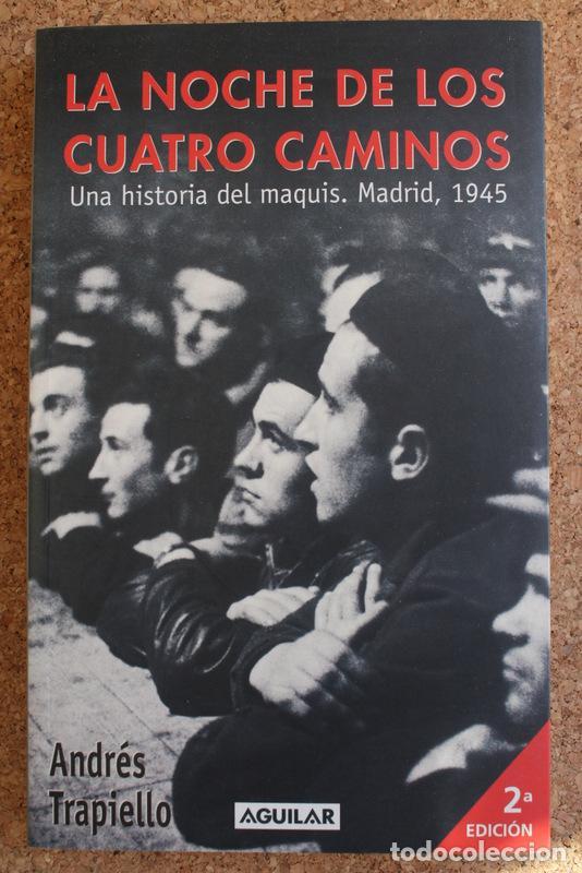 LA NOCHE DE LOS CUATRO CAMINOS. UNA HISTORIA DEL MAQUIS. MADRID, 1945. TRAPIELLO (ANDRÉS) (Libros de Segunda Mano - Historia - Guerra Civil Española)