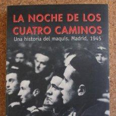 Libros de segunda mano: LA NOCHE DE LOS CUATRO CAMINOS. UNA HISTORIA DEL MAQUIS. MADRID, 1945. TRAPIELLO (ANDRÉS). Lote 146240978