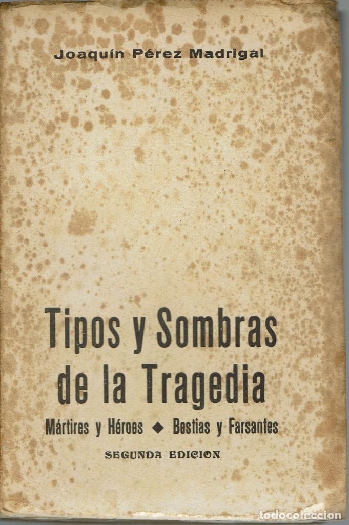 TIPOS Y SOMBRAS DE LA TRAGEDIA, DE JOAQUÍN PÉREZ MADRIGAL. AÑO 1937 (5.2) (Libros de Segunda Mano - Historia - Guerra Civil Española)