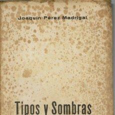 Libros de segunda mano: TIPOS Y SOMBRAS DE LA TRAGEDIA, DE JOAQUÍN PÉREZ MADRIGAL. AÑO 1937 (5.2). Lote 53280993