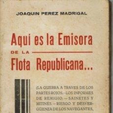 Libros de segunda mano: AQUÍ ES LA EMISORA DE LA FLOTA REPUBLICANA..., DE JOAQUÍN PÉREZ MADRIGAL. AÑO 1938 (1.2). Lote 53303569
