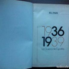 Libros de segunda mano: 1936-1939 LA GUERRA DE ESPAÑA. EL PAIS 21 FASCICULOS ENCUADERNADOS COMPLETA. Lote 147677750