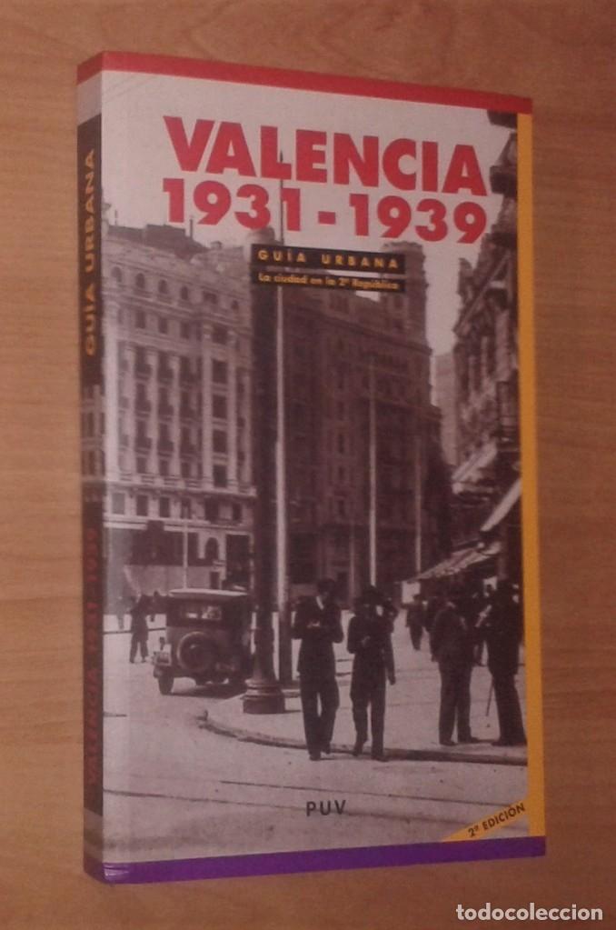 VALENCIA 1931-1939. GUÍA URBANA. LA CIUDAD EN LA SEGUNDA REPÚBLICA - UNIVERSIDAD DE VALENCIA, 2010 (Libros de Segunda Mano - Historia - Guerra Civil Española)