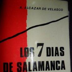 Libros de segunda mano: LOS 7 DÍAS DE SALAMANCA, A. ALCÁZAR VELASCO, MEMORIAS DE LA GUERRA CIVIL, ED. G. DEL TORO. Lote 147742086