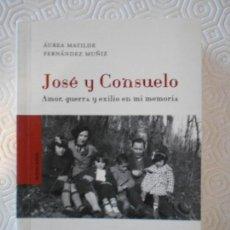 Libros de segunda mano: JOSE Y CONSUELO. AMOR, GUERRA Y EXILIO EN MI MEMORIA. AUREA MATILDE FERNANDEZ MUÑIZ. KRK EDICIONES, . Lote 147817298