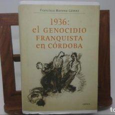Libros de segunda mano: 1936: EL GENOCIDIO FRANQUISTA EN CÓRDOBA. FRANCISCO MORENO GÓMEZ. Lote 147931538