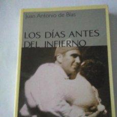 Libros de segunda mano: LOS DIAS ANTES DEL INFIERNO .JUAN ANTONIO DE BLAS ( TABLA RASA ). Lote 148100170