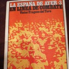 Libros de segunda mano: LA ESPAÑA DE AYER 3. EN LÍNEA DE COMBATE. VÍCTOR FRAGOSO DEL TORO. Lote 148103574