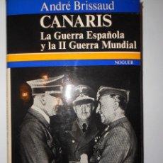 Libros de segunda mano: CANARIS. LA GUERRA ESPAÑOLA Y LA II GUERRA MUNDIAL. ANDRÉ BRISSAUD. ED. NOGUER 1972. Lote 148177386