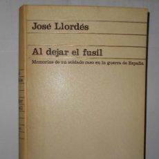 Libros de segunda mano: AL DEJAR EL FÚSIL. JOSÉ LLORDÉS. MEMORÍAS DE UN SOLDADO RASO EN LA GUERRA CIVIL.. Lote 148178418