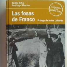 Libros de segunda mano: GUERRA CIVIL : LAS FOSAS DE FRANCO . DE EMILIO SILVA Y SANTIAGO MACIAS . 2006. Lote 148538046
