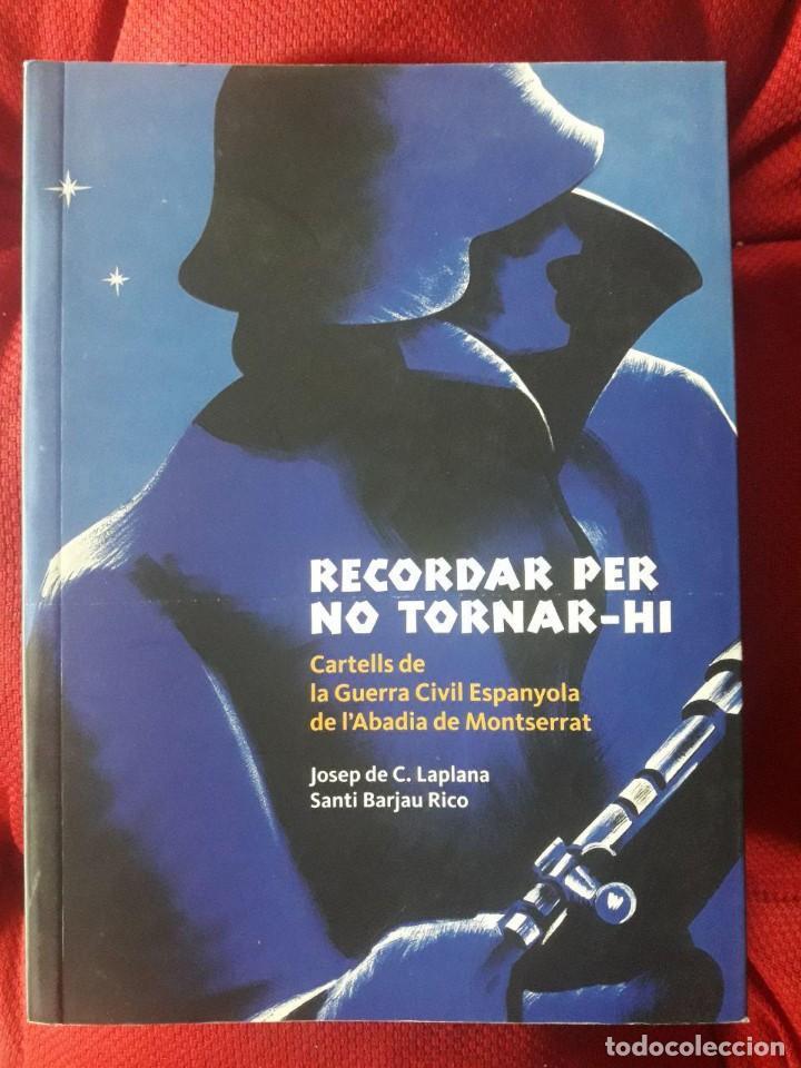 RECORDAR PER NO TORNAR-HI, CARTELLS DE LA GUERRA CIVIL ESPANYOLA DE L'ABADIA DE MONTSERRAT / JOSEP D (Libros de Segunda Mano - Historia - Guerra Civil Española)