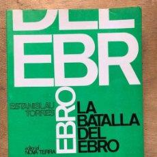 Libros de segunda mano: LA BATALLA DEL EBRO. ESTANISLAU TORRES. . Lote 148909674