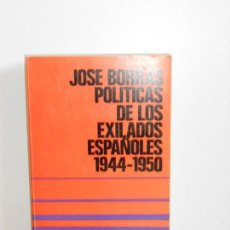 Libros de segunda mano: POLÍTICAS DE LOS EXILADOS ESPAÑOLES 1944-1950 . JOSÉ BORRÁS. Lote 149550906