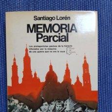 Libros de segunda mano: LORÉN, SANTIAGO: MEMORIA PARCIAL - GUERRA CIVIL ZARAGOZA - MEMORIAS. Lote 149676134