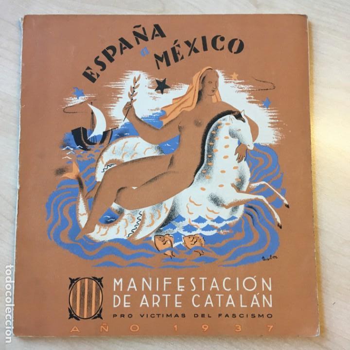 ESPAÑA A MÉXICO; MANIFESTACIÓN DE ARTE CATALÁN PRO VICTIMAS DEL FASCISMO, 1937. FERRAN TEIXIDOR (Libros de Segunda Mano - Historia - Guerra Civil Española)