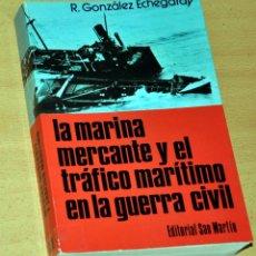 Libros de segunda mano: LA MARINA MERCANTE Y EL TRÁFICO MARÍTIMO EN LA GUERRA CIVIL - DE RAFAEL GONZÁLEZ ECHEGARAY, AÑO 1977. Lote 150752002
