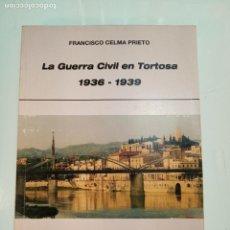 Libros de segunda mano: LA GUERRA CIVIL EN TORTOSA 1936-1939 - FRANCISCO CELMA PRIETO - FIRMADO Y DEDICADO POR EL AUTOR 2009. Lote 151481390