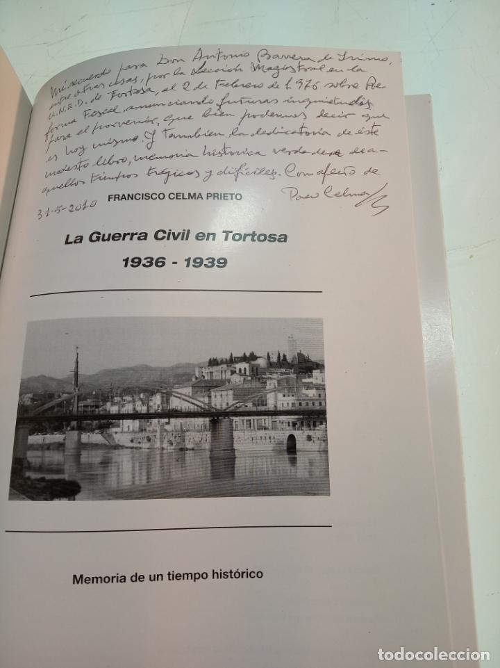 Libros de segunda mano: LA GUERRA CIVIL EN TORTOSA 1936-1939 - FRANCISCO CELMA PRIETO - FIRMADO Y DEDICADO POR EL AUTOR 2009 - Foto 2 - 151481390