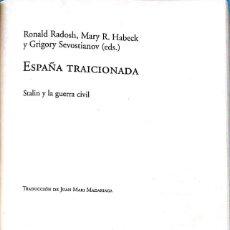 Libros de segunda mano - RADOSH, HABECK Y SEVOSTIANOV. España traicionada. Stalin y la Guerra Civil. Barcelona, 2002 - 151495514