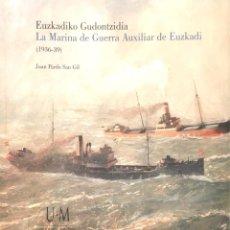 Libros de segunda mano: EUZKADIKO GUDONTZIDIA. LA MARINA DE GUERRA AUXILIAR DE EUZKADI. (1936-39).. Lote 215083702