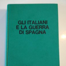 Libros de segunda mano: GLI ITALIANI E LA GUERRA DI SPAGNA, SANDRO ATTANASIO, 1974, CTV. Lote 151678310