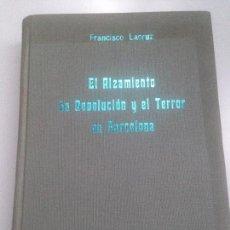 Libros de segunda mano: EL ALZAMIENTO LA REVOLUCION Y EL TERROR EN BARCELONA. FRANCISCO LACRUZ.. Lote 151923762