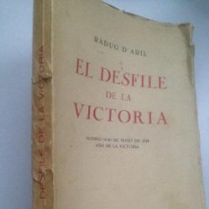 Libros de segunda mano: EL DESFILE DE LA VICTORIA. MADRID 19-20 DE MAYO DE 1939. AÑO DE LA VICTORIA - D´ARIL, RADUG COMPART. Lote 151927430