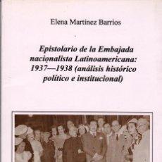 Libros de segunda mano: EPISTOLARIO DE LA EMBAJADA NACIONALISTA LATINOAMERICANA 1937-1938 / ELENA MARTÍNEZ. Lote 152083222