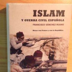Libros de segunda mano: ISLAM Y GUERRA CIVIL ESPAÑOLA: MOROS CON FRANCO Y CON LA REPÚBLICA / FRANCISCO SÁNCHEZ RUANO / 2004. Lote 152207242