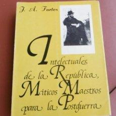 Libros de segunda mano: FORTES, J A: INTELECTUALES DE LA REPÚBLICA, MÍTICOS MAESTROS PARA LA POSTGUERRA . Lote 152225406