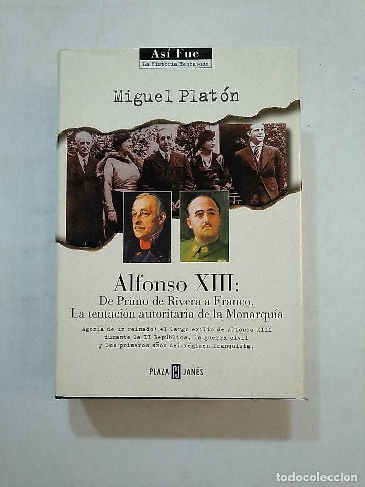 ALFONSO XIII: DE PRIMO DE RIVERA A FRANCO. - MIGUEL PLATÓN. TDK369 (Libros de Segunda Mano - Historia - Guerra Civil Española)