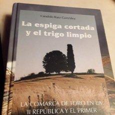 Libros de segunda mano: LA ESPIGA CORTADA Y EL TRIGO LIMPIO, DE CÁNDIDO RUIZ. ZAMORA. LA COMARCA DE TORO EN LA II REPÚBLICA. Lote 145983298