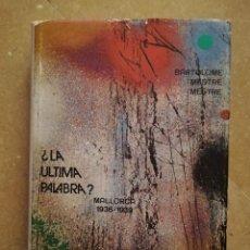 Libros de segunda mano: ¿LA ÚLTIMA PALABRA? MALLORCA 1936 - 1939 (BARTOLOMÉ MESTRE MESTRE). Lote 152636146